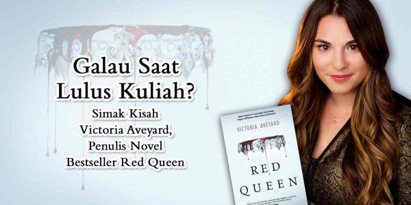 Galau-Saat-Lulus-Kuliah_Simak-Kisah-Victoria-Aveyard-Penulis-Novel-Bestseller-Red-Queen