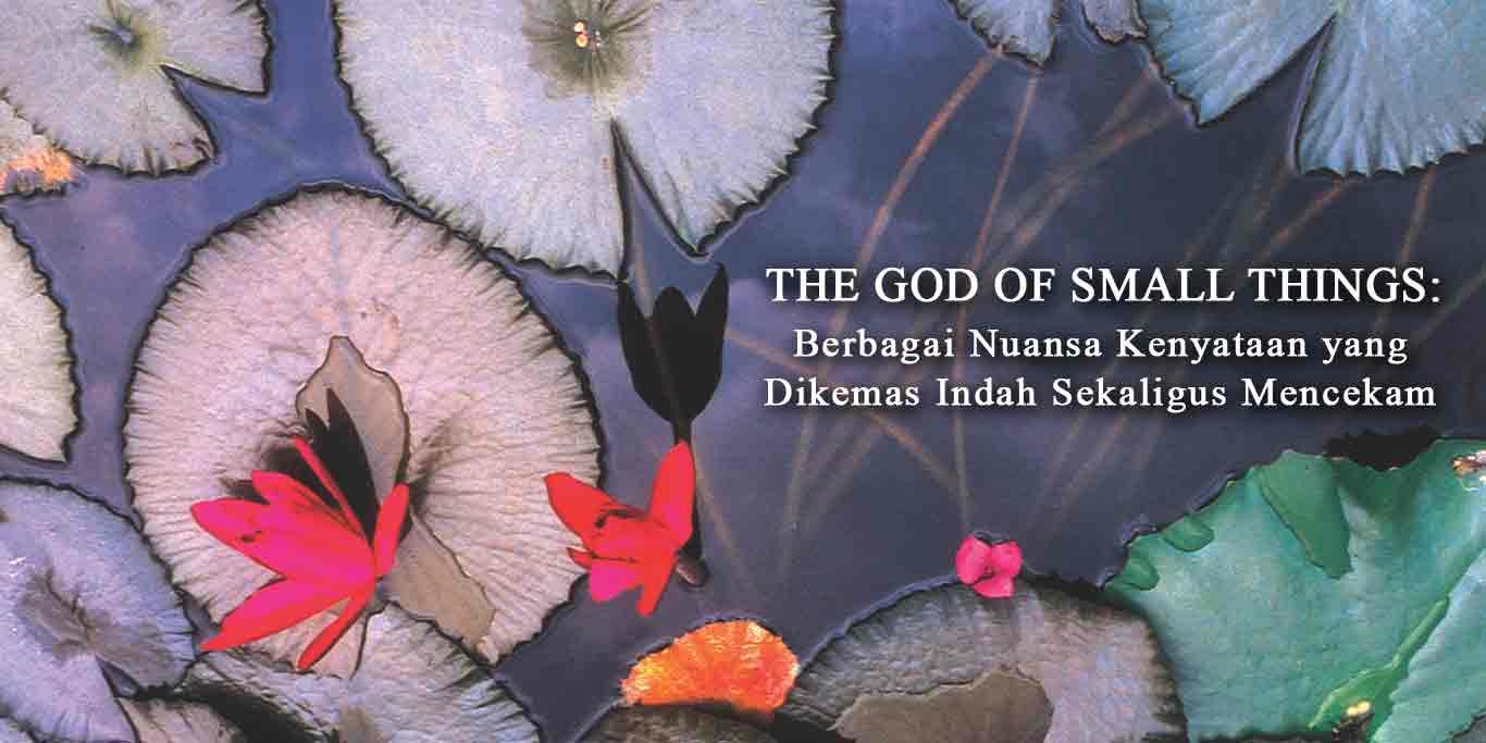 The-God-of-Small-Things_Berbagai-Nuansa-Kenyataan-yang-Dikemas-Indah-Sekaligus-Mencekam