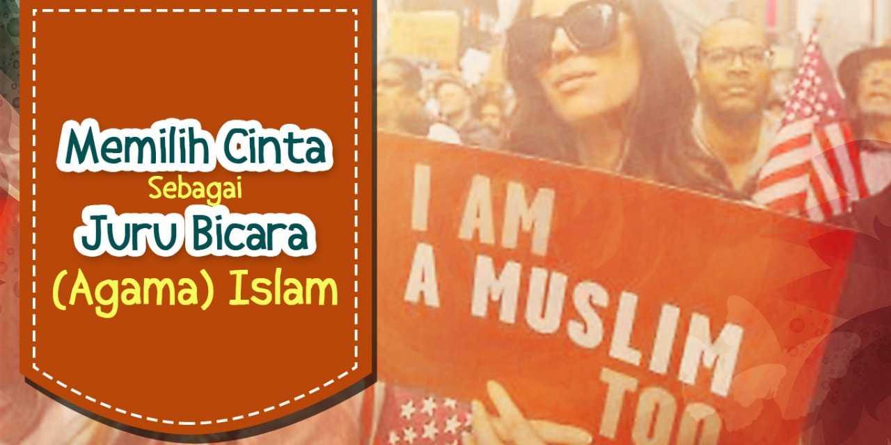 Memilih Cinta Sebagai Juru Bicara (Agama) Islam