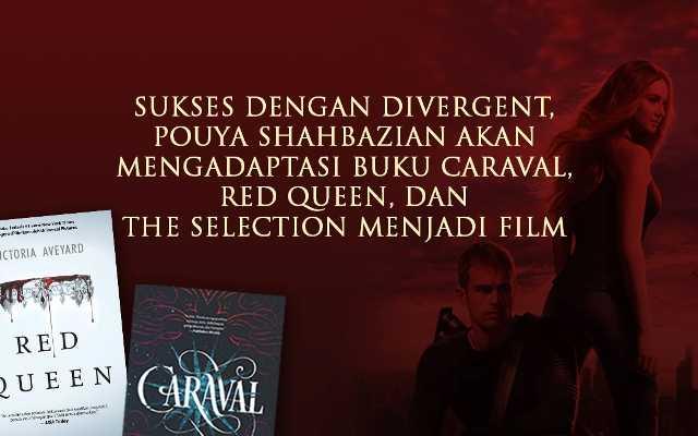 Sukses dengan Divergent, Pouya Shahbazian Akan Mengadaptasi Caraval, Red Queen, dan The Selection Menjadi Film